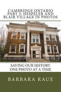 Cambridge Ontario Part 3: Hespeler and Blair Village in Photos: Saving Our History One Photo at a Time