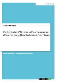 Fachgerechter Weisswein-Flaschenservice (Unterweisung Hotelfachmann / -Fachfrau)