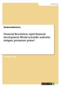 Financial Revolution, Rapid Financial Development. Would Scientific Authority Mitigate Premature Praise?