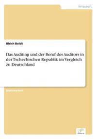 Das Auditing Und Der Beruf Des Auditors in Der Tschechischen Republik Im Vergleich Zu Deutschland