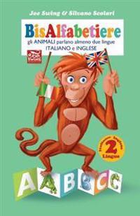 Bisalfabetiere Gli Animali Parlano Almeno Due Lingue Italiano E Inglese: Italiano Inglese 2 Lingue
