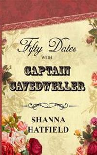 Fifty Dates with Captain Cavedweller