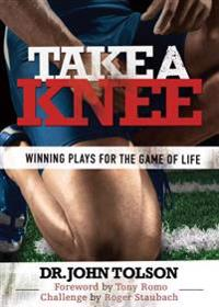 Take a Knee: Winning Plays for the Game of Life