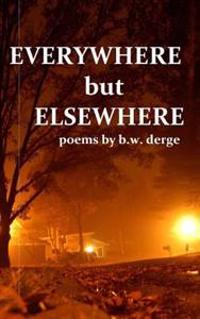 Everywhere But Elsewhere: Poetry, 2010-2012
