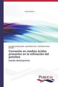 Corrosion En Medios Acidos Presentes En La Refinacion del Petroleo