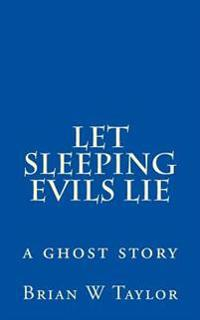 Let Sleeping Evils Lie: A Ghost Story