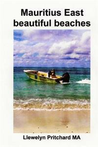 Mauritius East Beautiful Beaches: A Souvenir Collection of Colour Photographs with Captions