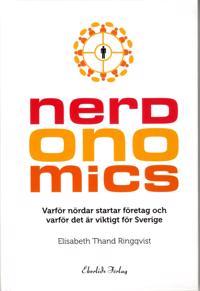 Nerdonomics : varför nördar startar företag och varför det är viktigt för Sverige