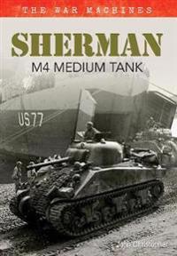 Sherman M4 Medium Tank: The War Machines