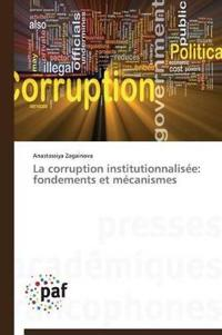 La Corruption Institutionnalisee: Fondements Et Mecanismes