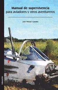 Manual de Supervivencia Para Aviadores y Otros Aventureros