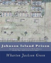 Johnson Island Prison: An Original Compilation with Photos from the American Civil War
