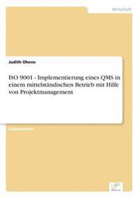 ISO 9001 - Implementierung Eines Qms in Einem Mittelstandischen Betrieb Mit Hilfe Von Projektmanagement