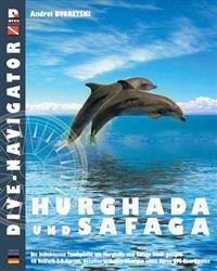 Dive-Navigator Hurghada Und Safaga: Besten 46 Tauchplatze in Hurghada Und Safaga. Vollfarb-Dreidimensionale Karten Und Detaillierte Beschreibung Sowie