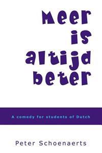 Meer Is Altijd Beter: A Comedy for Students of Dutch