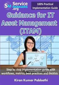 Guidance for It Asset Management (Itam): Step by Step Implementation Guide with Workflows, Metrics, Best Practices and Checklists