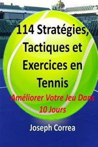 114 Strategies, Tactiques, Et Exercices En Tennis: Ameliorer Votre Jeu Dans 10 Jours