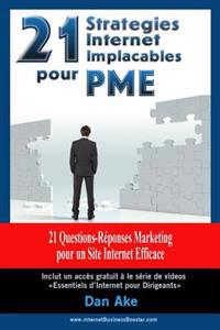 21 Strategies Internet Implacables Pour Pmes - 21 Questions-Reponses Marketing Pour Un Site Internet Efficace: Guide Business Marketing Pratique Pour