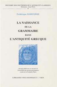La Naissance de La Grammaire Dans L'Antiquite Grecque