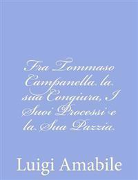 Fra Tommaso Campanella La Sua Congiura, I Suoi Processi E La Sua Pazzia