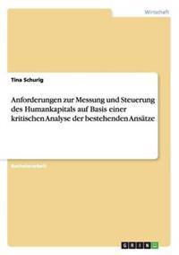 Anforderungen Zur Messung Und Steuerung Des Humankapitals Auf Basis Einer Kritischen Analyse Der Bestehenden Ansatze