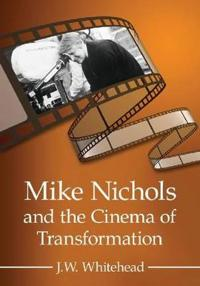 Mike Nichols and the Cinema of Transformation