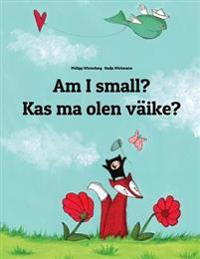 Am I Small? Kas Ma Olen Vaike?: Children's Picture Book English-Estonian (Bilingual Edition)