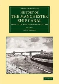 History of the Manchester Ship Canal from its Inception to its Completion 2 Volume Set History of the Manchester Ship Canal from its Inception to its Completion