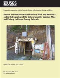 Review and Interpretation of Previous Work and New Data on the Hydrogeology of the Schwartzwalder Uranium Mine and Vicinity, Jefferson County, Colorad
