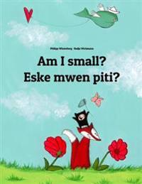 Am I Small? Eske Mwen Piti?: Children's Picture Book English-Haitian Creole (Bilingual Edition)