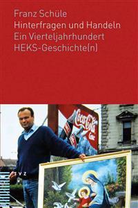Hinterfragen Und Handeln: Ein Vierteljahrhundert Heks-Geschichte(n)