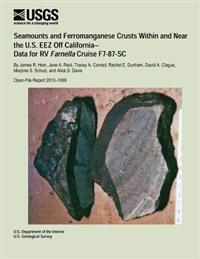 Seamounts and Ferromanganese Crusts Within and Near the U.S. Eez Off California- Data for RV Farnella Cruise F7-87-SC
