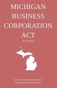 Michigan Business Corporation ACT: Quick Desk Reference Series; 2014 Edition