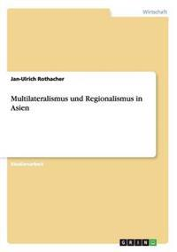 Multilateralismus Und Regionalismus in Asien