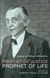 Prophet of Justice, Prophet of Life: Essays on William Stringfellow
