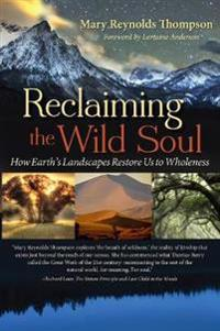 Reclaiming the Wild Soul: How Earth's Landscapes Restore Us to Wholeness