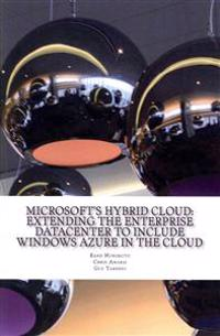 Microsoft's Hybrid Cloud: Extending the Enterprise Datacenter to Include Windows Azure in the Cloud