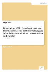 Einsatz Eines XML - Datenbank Basierten Informationssystems Zur Unterstutzung Der Offentlichkeitsarbeit Eines Unternehmens Im Krisenfall