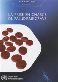 La Prise En Charge Du Paludisme Grave: Guide Pratique