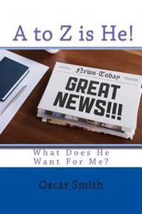 A to Z Is He!.: You Can Find God Today
