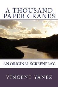 A Thousand Paper Cranes: An Original Screenplay