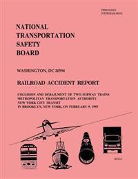 Railroad Accident Report: Collision and Derailment of Two Subway Trains Metropolitan Transportation Authority New York City Transit in Brooklyn,