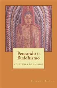 Pensando O Buddhismo: Coletanea de Ensaios