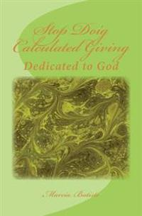 Stop Doig Calculated Giving: Dedicated to God