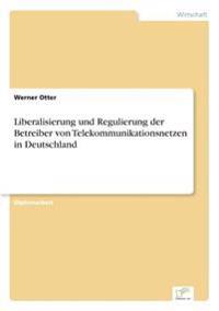 Liberalisierung Und Regulierung Der Betreiber Von Telekommunikationsnetzen in Deutschland