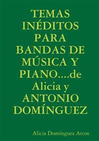 TEMAS INEDITOS PARA BANDAS DE MUSICA Y PIANO...de Alicia y ANTONIO DOMINGUEZ