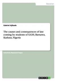 The Causes and Consequences of Late Coming by Students of Ggss, Barnawa, Kaduna, Nigeria