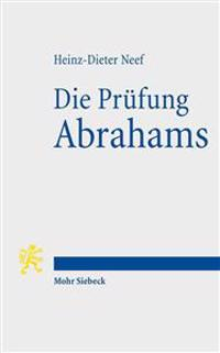 Die Prufung Abrahams: Eine Exegetisch-Theologische Studie Zu Gen 22,1-19