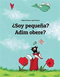 Soy Pequena? Adim Obere?: Libro Infantil Ilustrado Espanol-Igbo (Edicion Bilingue)