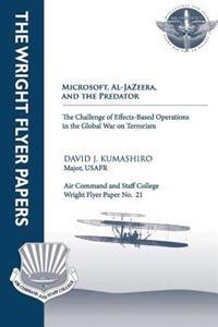 Microsoft, Al-Jazeera, and the Predator - The Challenge of Effects-Based Operations in the Global War on Terrorism: Wright Flyer Paper No. 21